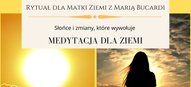 19 Rytuał dla Matki Ziemi z Maria Bucardi, medytacja dla Ziemi w pełnię księżyca